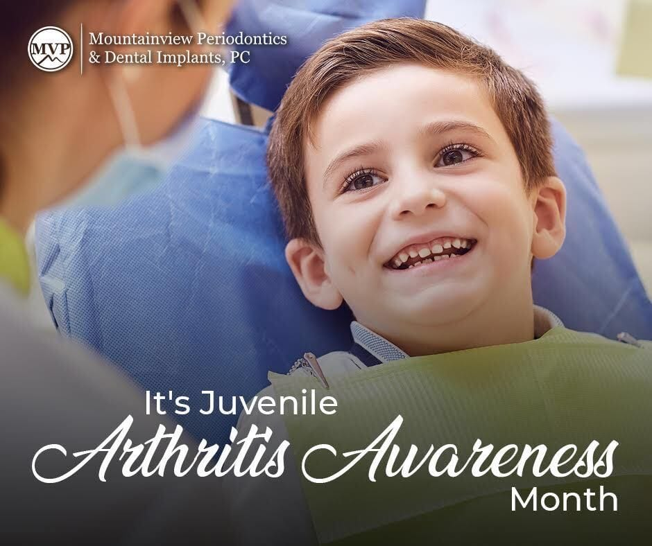 Juvenile Arthritis Month and Oral Hygiene Mountainview Periodontics & Dental Implants, PC in Parker, CO, Periodontics of Cherry Creek in Glendale, CO, Dr. Maryanne B. Butler DDS, MS., Dr. Amy M. Riffel DDS, MS.